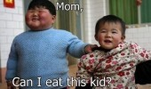 Mom, can I eat this kid.