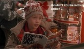 A funny Home Alone meme of Macaulay Culkin. Shouldn't you be in school? Shouldn't you be in the kitchen?