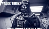 A Star Wars meme of Darth Vader using telekinesis or the force to choke. Vader thinks your throat needs a hug.