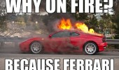 because-race-car-meme-why-on-fire-because-ferrari