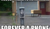 nobody-talks-to-me-anymore-forever-a-phone-alone-payphone-telephone-meme