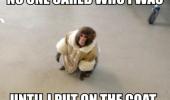 An Ikea monkey meme. A dapper monkey wearing a fur coat in an Ikea store. No one cared who I was, until I put on the coat.