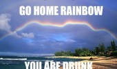go-home-rainbow-you-are-drunk-lawlz-meme