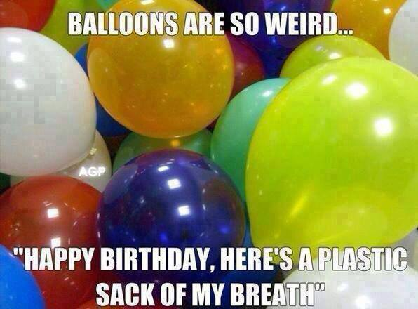 balloons are weird happy birthday plastic sack breath funny meme index of wp content uploads 2013 08
